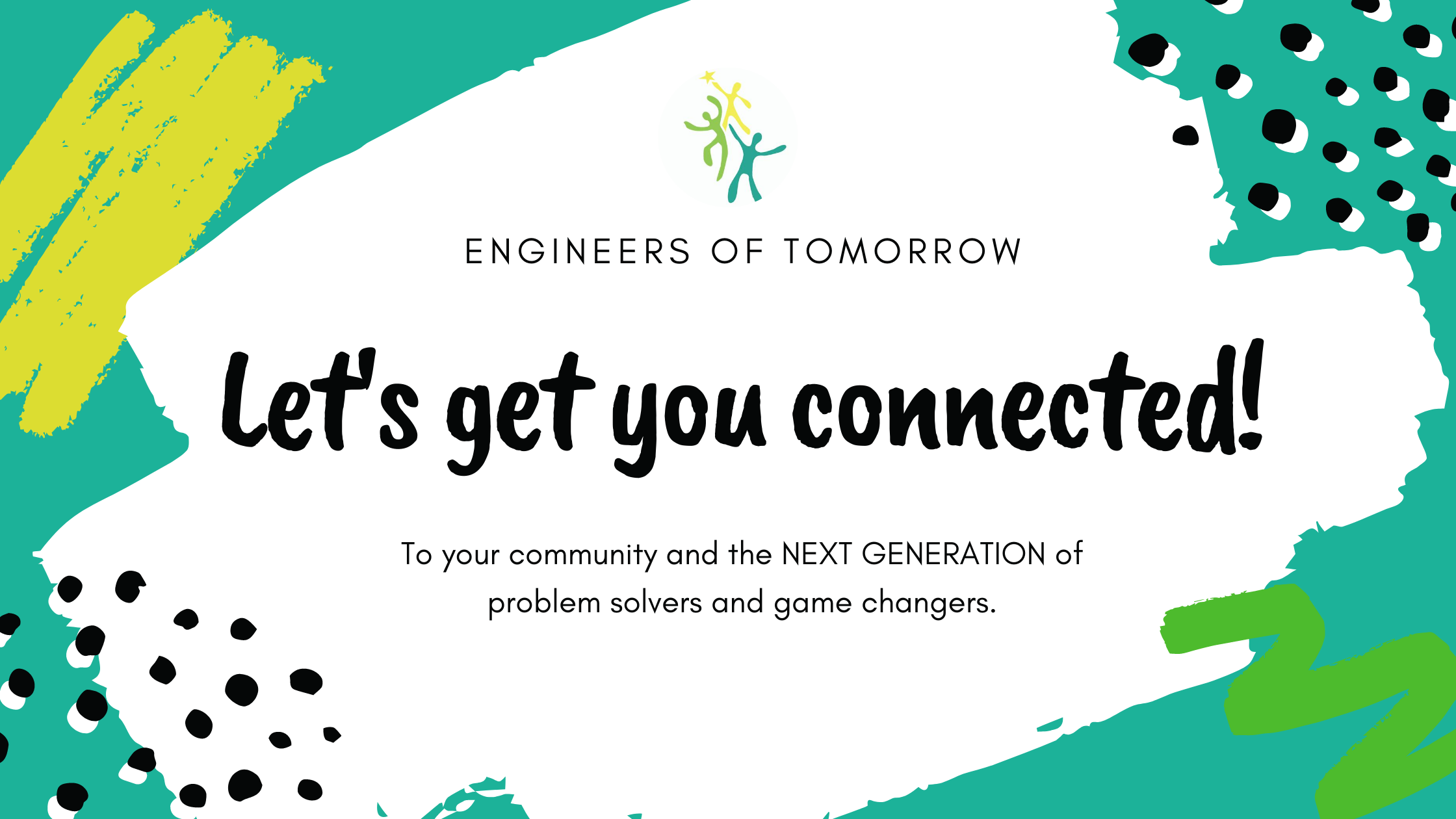 Let's get you connected to the next generation of problem solvers and game changers!